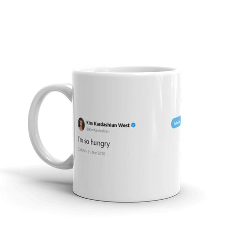 I'm so hungry @KimKardashian - Funny Coffee Mugs | Novelty Mugs | Best Coffee Mugs