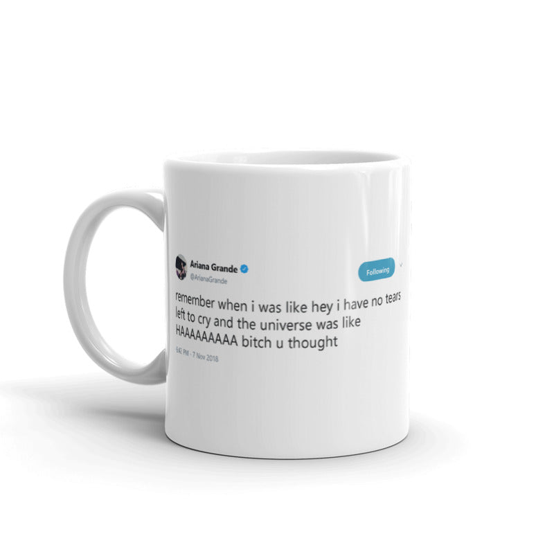 no tears left to cry @ArianaGrande - Tweets On a Mug | The Best Coffee Mugs on Earth.