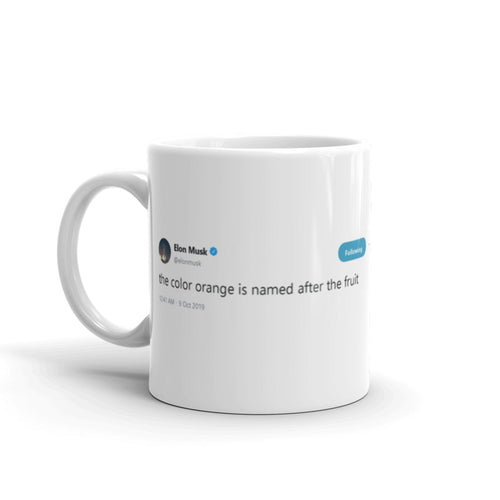 The color orange is named after the fruit @elonmusk - Tweets On a Mug | The Best Coffee Mugs on Earth.