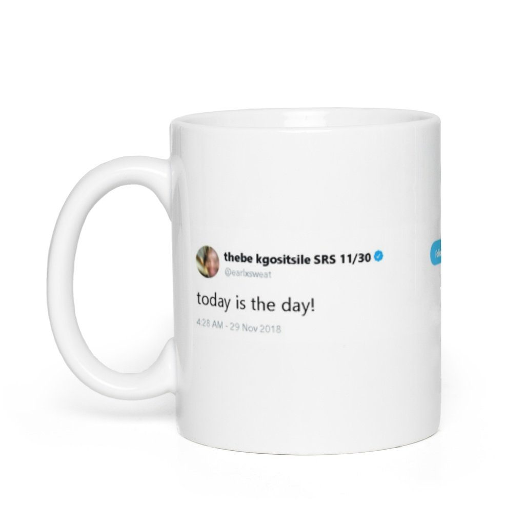 today is the day! @earlxsweat - Funny Coffee Mugs | Novelty Mugs | Best Coffee Mugs