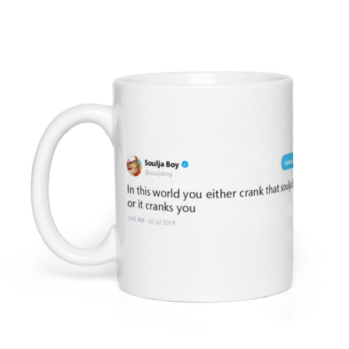 crank that soulja boy or it cranks you @souljaboy - Tweets On a Mug | The Best Coffee Mugs on Earth.
