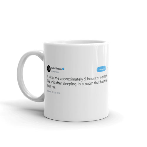 9 hours to not feel like shit after sleeping @Sethrogen - Funny Coffee Mugs | Novelty Mugs | Best Coffee Mugs