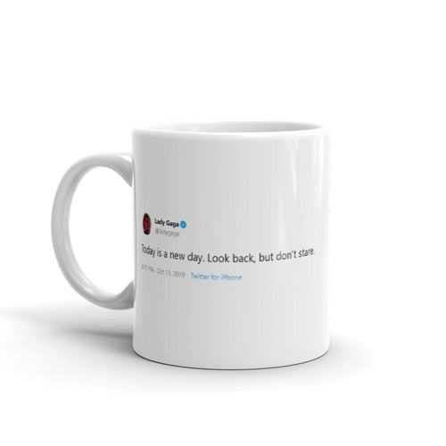 Today is a new day @ladygaga - Tweets On a Mug | The Best Coffee Mugs on Earth.