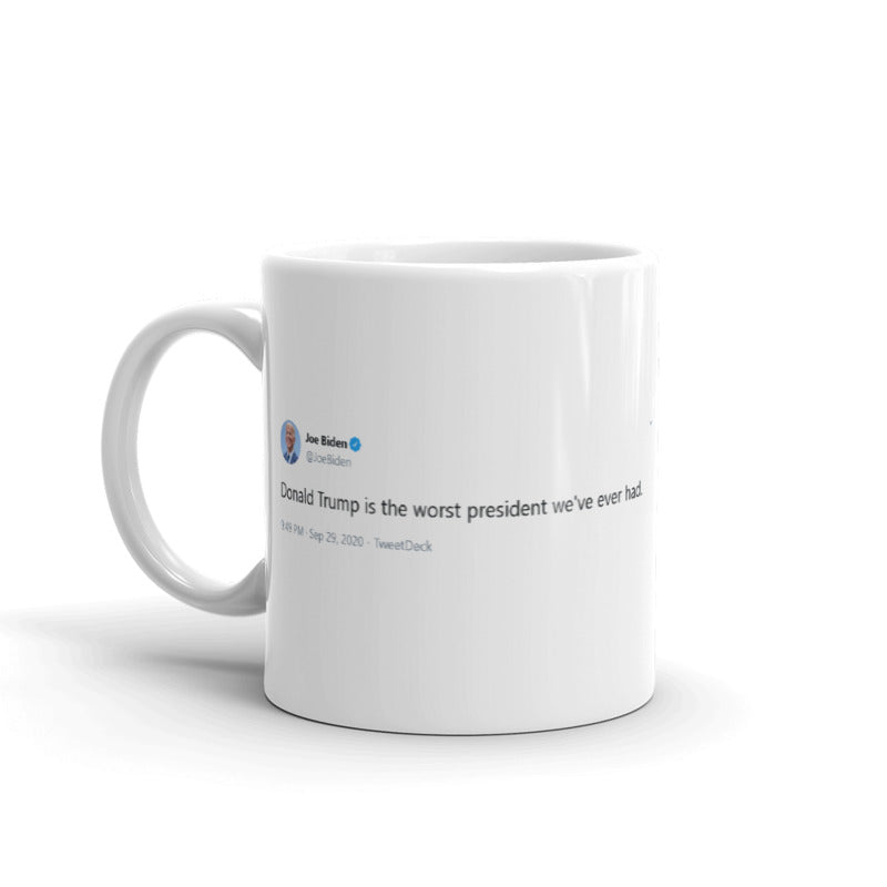 Donald Trump is the worst president we've ever had. - @JoeBiden - Funny Coffee Mugs | Novelty Mugs | Best Coffee Mugs