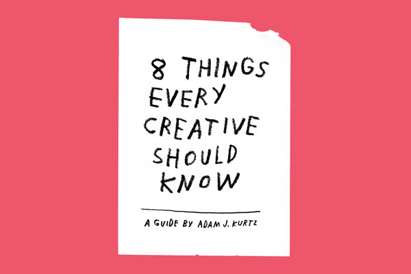 8 THINGS EVERY CREATIVE SHOULD KNOW