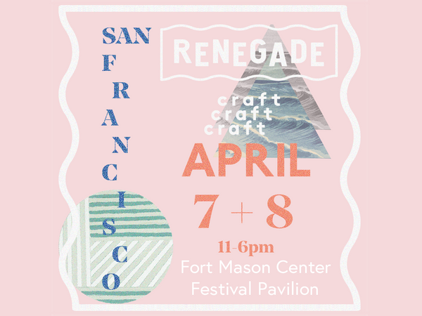 April 7-8:  Renegade Craft Fair at San Francisco