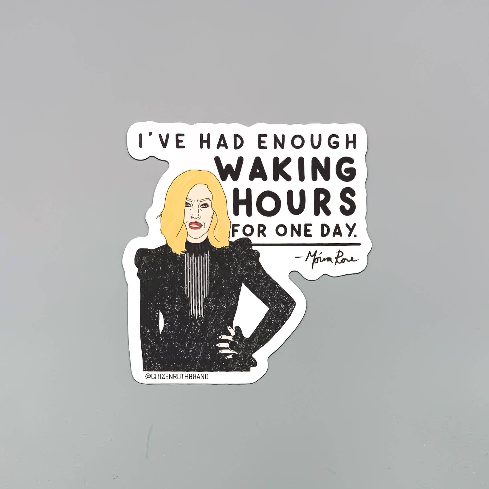 "Citizen Ruth: Moira Rose ""Waking Hours"" Sticker"