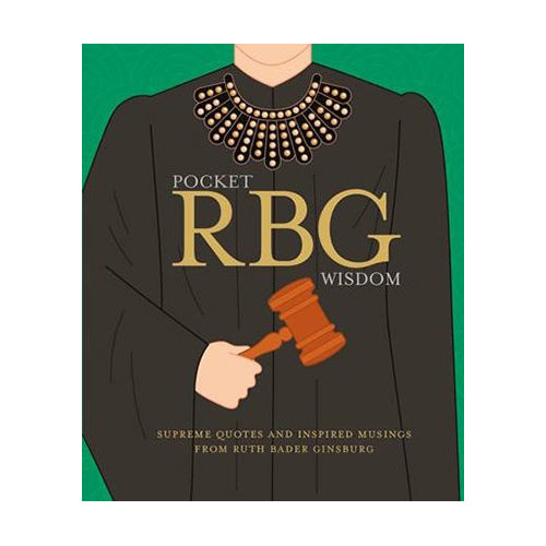 Pocket RBG Wisdom: Supreme Quotes and Inspired Musings from Ruth Bader Ginsburg