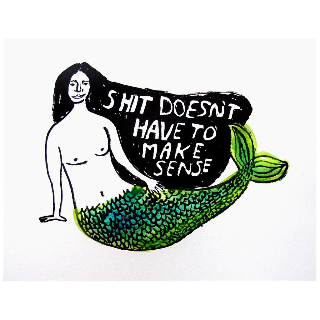 People I've Loved: Shit Doesn't Have to Make Sense Print