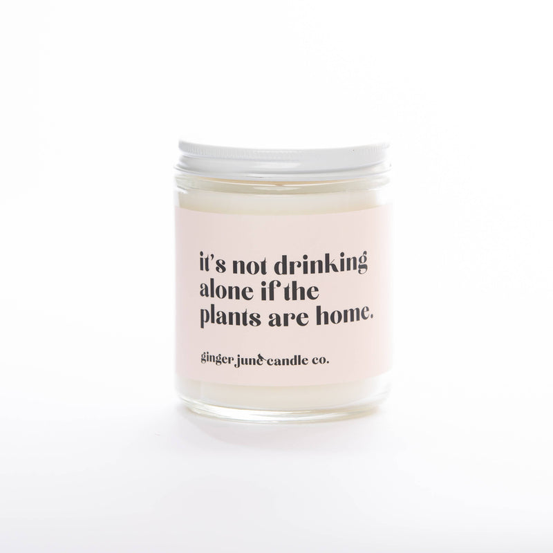 Ginger June Candle Co.: Not Drinking Alone if Plants Are Home, Moonshine Scent