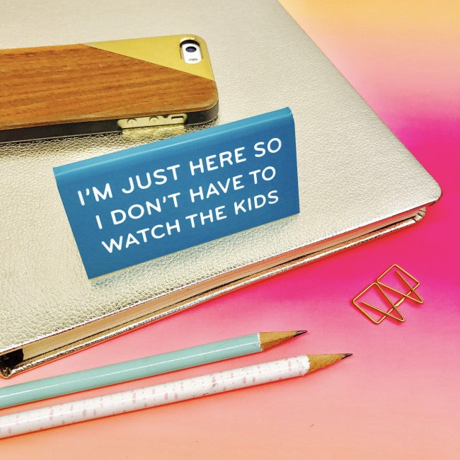The Found: Desk Sign - I'm Just Here so I Don't Have to Watch the Kids