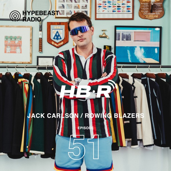 HYPEBEAST Radio Interviews Jack Carlson of Rowing Blazers.