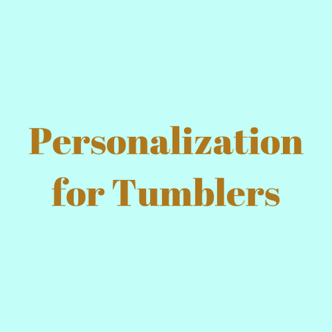 Personalization for Tumblers
