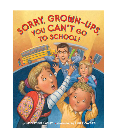 Sorry Grown-Up's You Can't Go To School! By Christina Geist