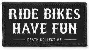 Death Collective Ride Bikes Have Fun Patch