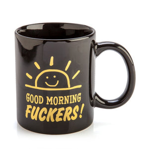 GOOD MORNING FUCKERS! MUG