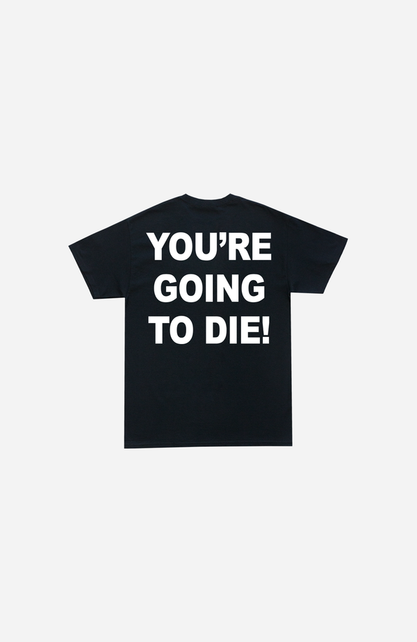YOU'RE GOING TO DIE T-SHIRT