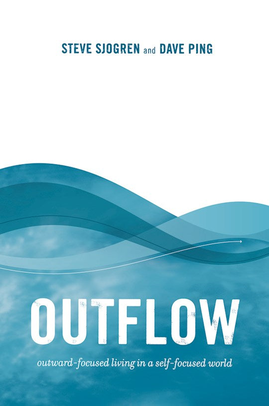 Outflow - Outward-focused Living in a Self-focused World
