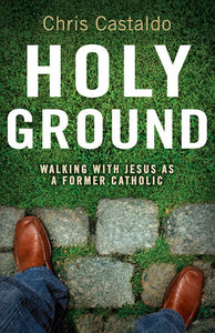 Holy Ground Walking with Jesus as a Former Catholic