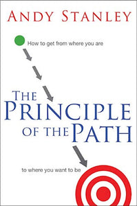 The Principle of the Path. How to get from where you are to where you want to be.