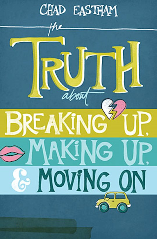 The Truth about Breaking up, Making up & Moving on