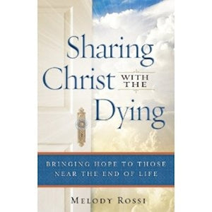 Sharing Christ With The Dying Bringing Hope To Those Near The End Of Life