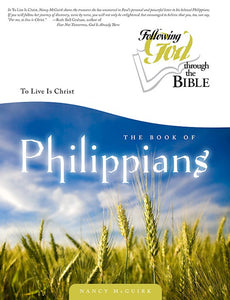 The Book of Philippians (Following God Through The Bible) To Live Is Christ