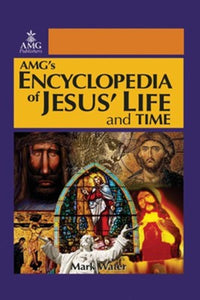 AMG's Encyclopedia of Jesus' Life and Time - Hard cover