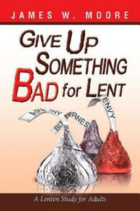 Give Up Something Bad For Lent A Lenten Study For Adults