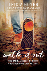 Walk It Out, The Radical Result of Living God's Word One Step at a Time