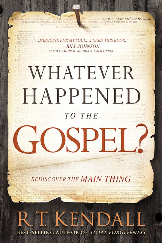 Whatever Happened To The Gospel?  Rediscover the Main Thing