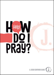 Help! How do I pray?