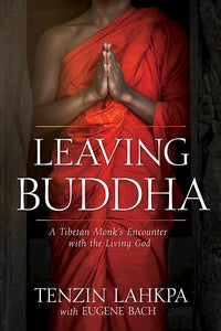 Leaving Buddha A Tibetan Monk's Encounter with the Living God