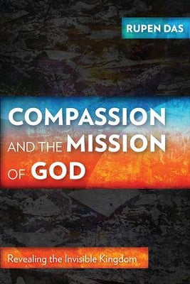 Compassion and the Mission of God    Revealing the Invisible Kingdom