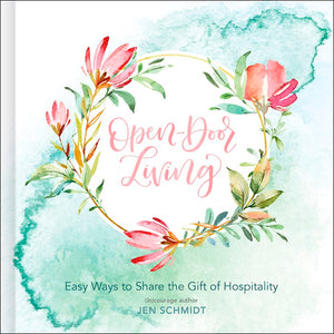 Open-Door Living - Easy Ways to Share the Gift of Hospitality