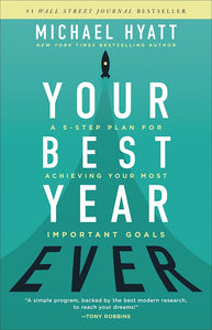 Your Best Year Ever. A 5-step plan for achieving your most important goals