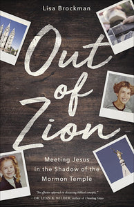 Out Of Zion Meeting Jesus In The Shadow Of The Mormon Temple