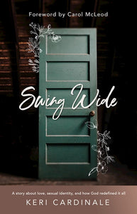 Swing Wide A Story About Love, Sexual Identity, and How God Redefined It All