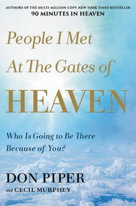 People I Met at the Gates of Heaven. Who is going to be there because of you?