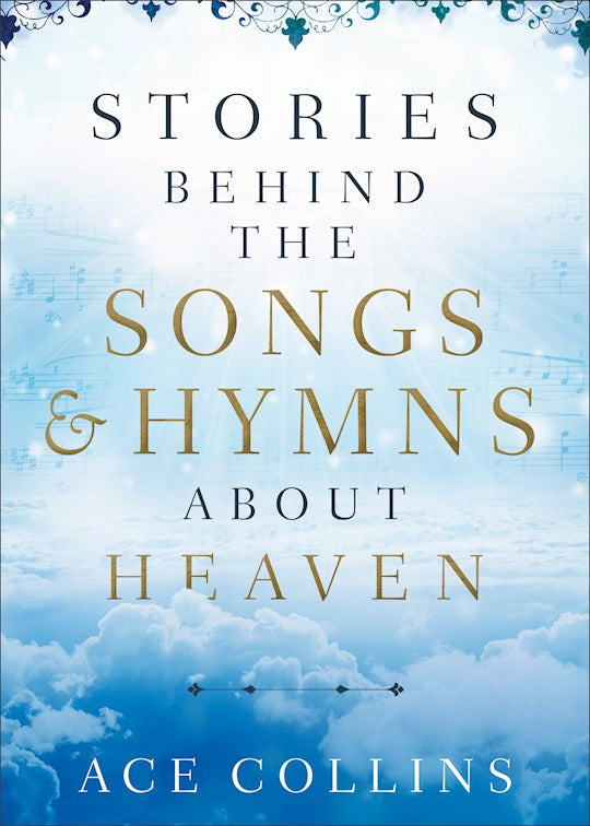 Stories Behind The Songs And Hymns About Heaven - Hard cover