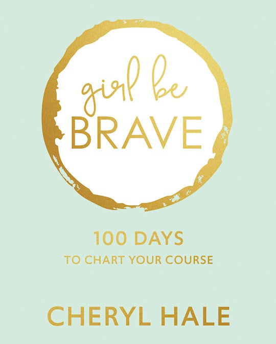 Girl Be Brave - 100 Days to chart your course - Hard cover