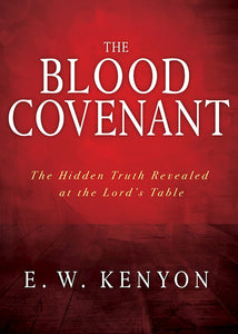 The Blood Covenant. The Hidden Truth Revealed at the Lord's Table