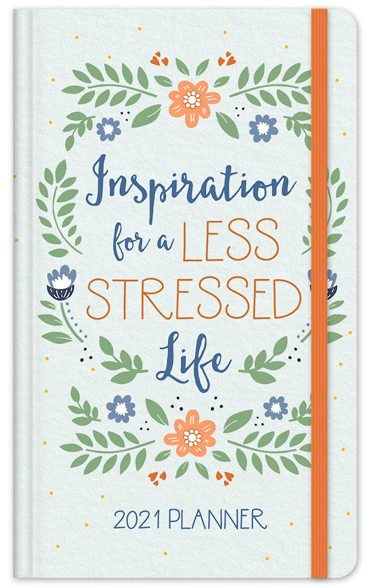 Inspiration For A Less Stressed Life 2021 Planner - Hard cover