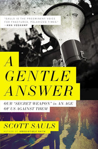 "A Gentle Answer - Our ""Secret Weapon"" in an age of us against them"