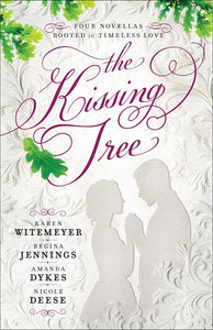 The Kissing Tree (4-In-1) Four Novellas Rooted In Timeless Love