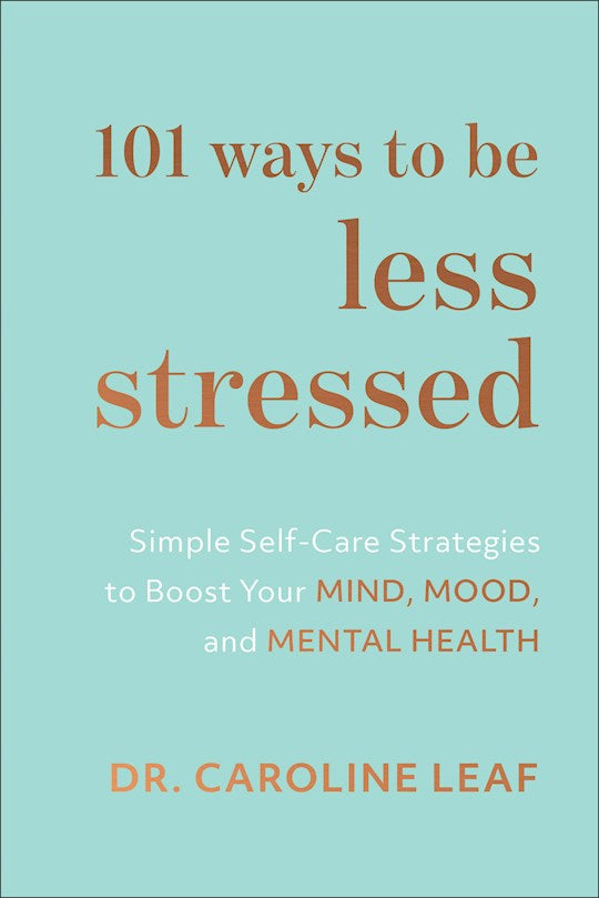 101 Ways To Be Less Stressed - Simple Self-Care Strategies To Boost Your Mind, Mood, And Mental Health