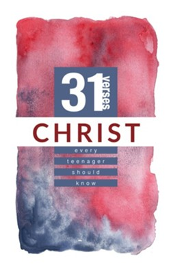 Christ: 31 Verses Every Teenager Should Know