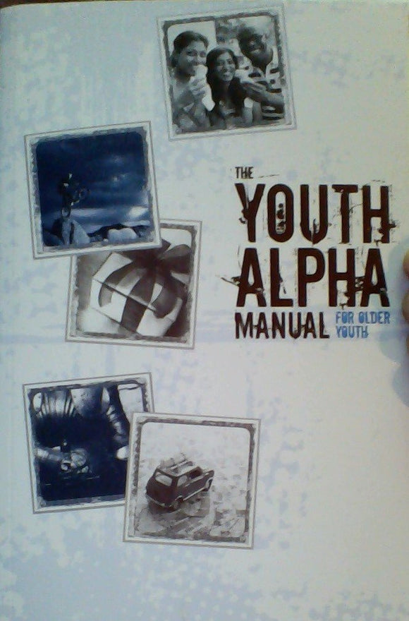 The Youth Alpha Manual for Older Youth
