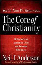 Isn't it Time We return to...The Core of Christianity