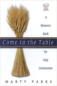 Come to the Table - A Resource Book for Holy Communion